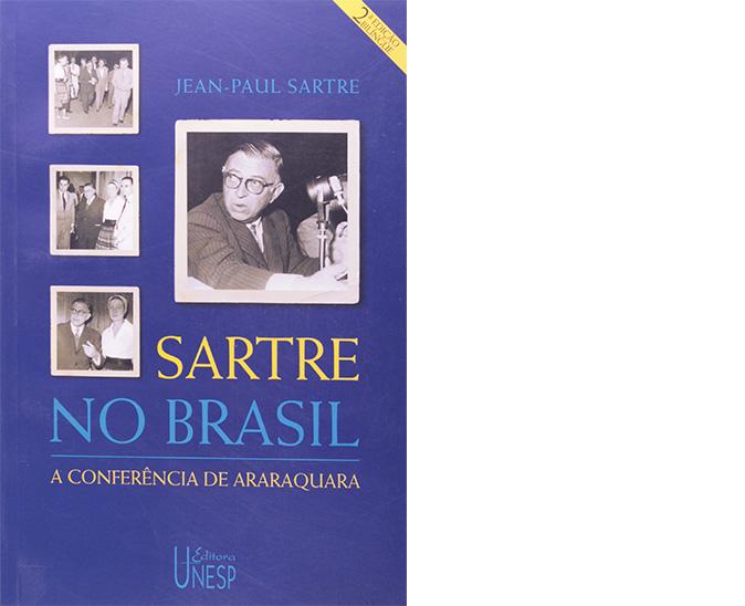 Jean-Paul Sartre – Sartre no Brasil: a Conferência de Araraquara: Sartre e Simone de Beauvoir visitaram o Brasil nos anos 1960, e o pensador francês aproveitou a oportunidade para realizar um seminário na Faculdade de Filosofia, Ciências e Letras de Araraquara, hoje integrante da UNESP. Esse livro é um registro dos acontecimentos daquele dia 4 de setembro.
