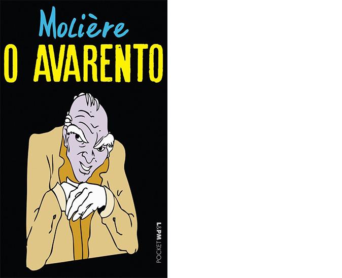 Molière – O Avarento: Comédia clássica do francês Molière, O Avarento é um estudo sobre poder e ganância humana, sobre burgueses que se veem como donos da sociedade, e como o direito é mais justo com quem tem condições financeiras para acessá-lo.