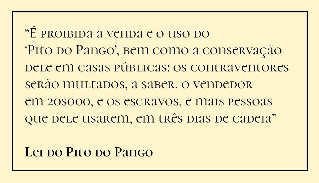 """lei do Pito de Pango """"É proibida a venda e o uso do 'Pito do Pango', bem como a conservação dele em casas públicas: os contraventores serão multados, a saber, o vendedor em 20<img src="""